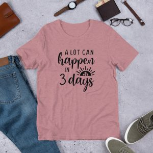 A Lot Can Happen in 3 Days T-Shirt